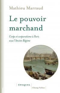 Le pouvoir marchand | Marraud, Mathieu (1969-....). Auteur