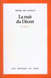 La Nuit du Décret - Prix Renaudot 1981 | Del Castillo, Michel (1933-....). Auteur