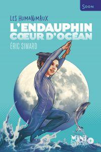 L'Endauphin, cœur d'océan - Les Humanimaux | Simard, Eric. Auteur
