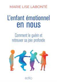 Enfant émotionnel en nous (L') : comment le guérir et retrouver sa joie profonde