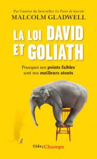 La loi David et Goliath. Pourquoi nos points faibles sont nos meilleurs atouts