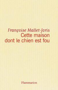 Cette maison dont le chien est fou | Mallet-Joris, Françoise (1930-2016). Auteur