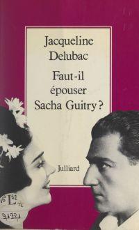 Faut-il épouser Sacha Guitry ?