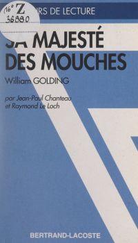 Sa majesté des mouches, William Golding   Chanteau, Jean-Paul. Auteur