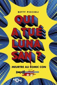Qui a tué Luna San ? Meurtre au Comic Con - Roman young adult - Dès 13 ans | PICCIOLI, Betty. Auteur