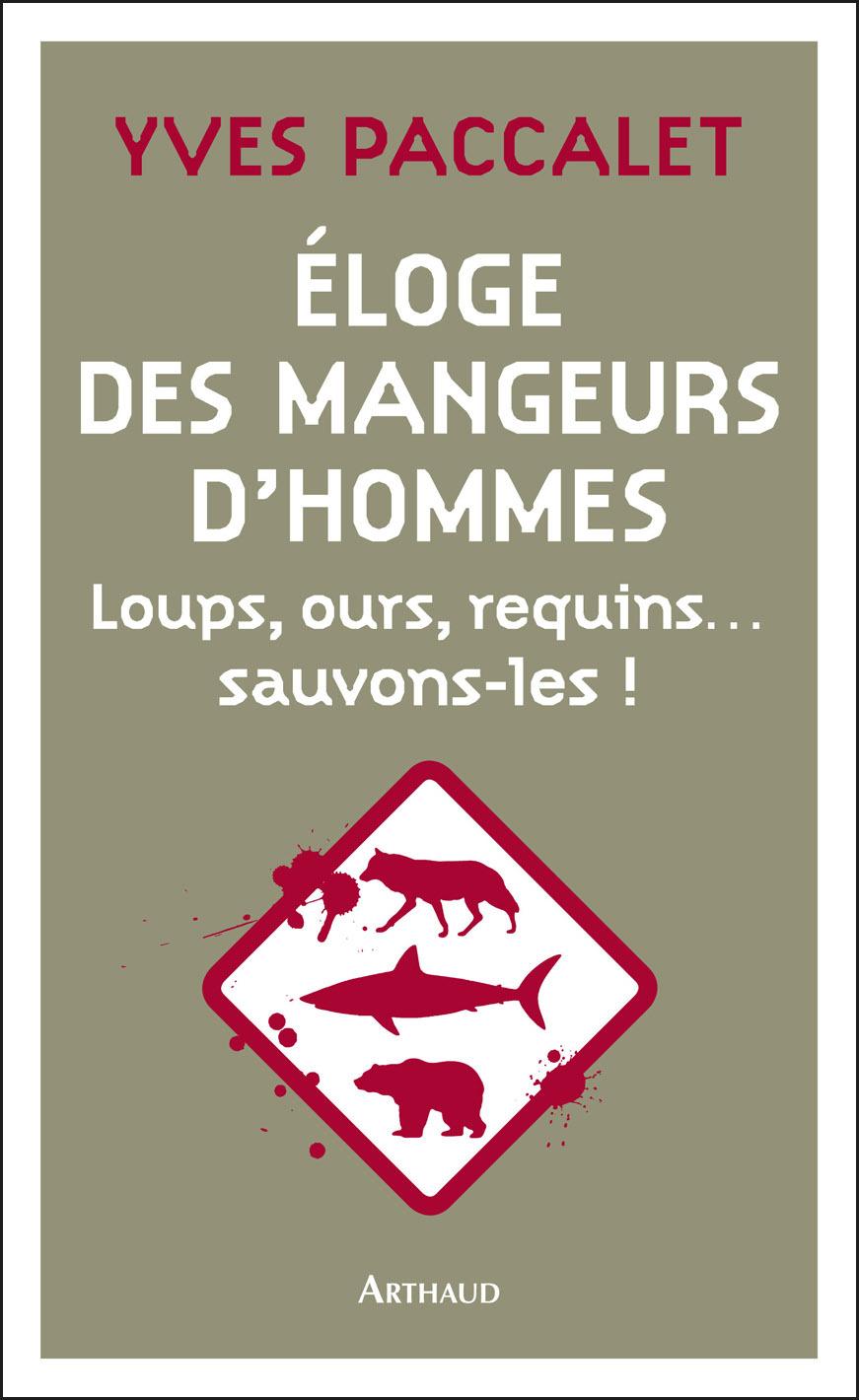 Éloge des mangeurs d'hommes. Loups, ours, requins... sauvons-les !