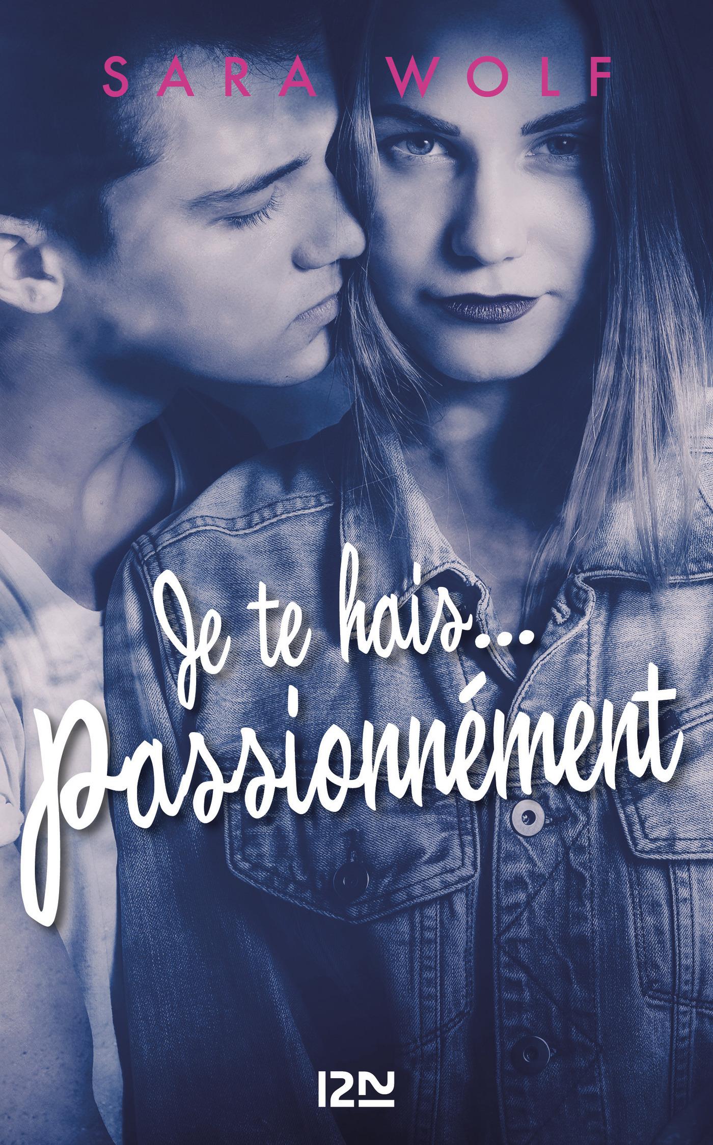Je te hais... passionnément - tome 1 | WOLF, Sara