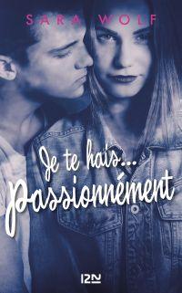 Je te hais... passionnément - tome 1 | WOLF, Sara. Auteur