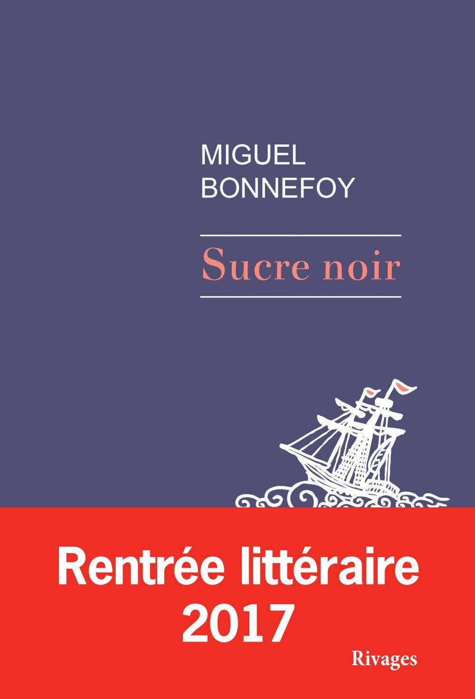 Sucre noir | Bonnefoy, Miguel. Auteur
