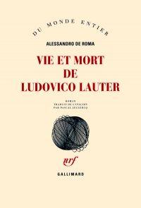 Vie et mort de Ludovico Lauter | De Roma, Alessandro (1970-....). Auteur