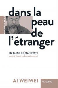 Dans la peau de l'étranger | Ai, Weiwei (1957-....). Auteur