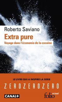 Extra pure. Voyage dans l'économie de la cocaïne   Saviano, Roberto. Auteur