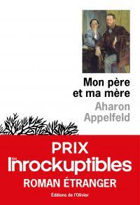 Mon père et ma mère - Prix Les Inrockuptibles Roman étranger 2020 | Appelfeld, Aharon. Auteur