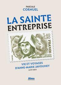 La sainte entreprise. Vie et voyages d'Anne-Marie Javouhey (1779-1851) | Cornuel, Pascale. Auteur