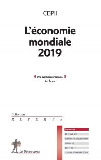 L'économie mondiale 2019 | CEPII (CENTRE D'ÉTUDES PROSPECTIVES ET D'INFORMATIONS INTERNATIONALES), . Auteur