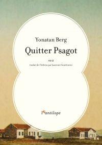 Quitter Psagot | Berg, Yonatan (1981-....). Auteur