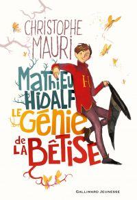 Mathieu Hidalf, le génie de la bêtise | Mauri, Christophe. Auteur