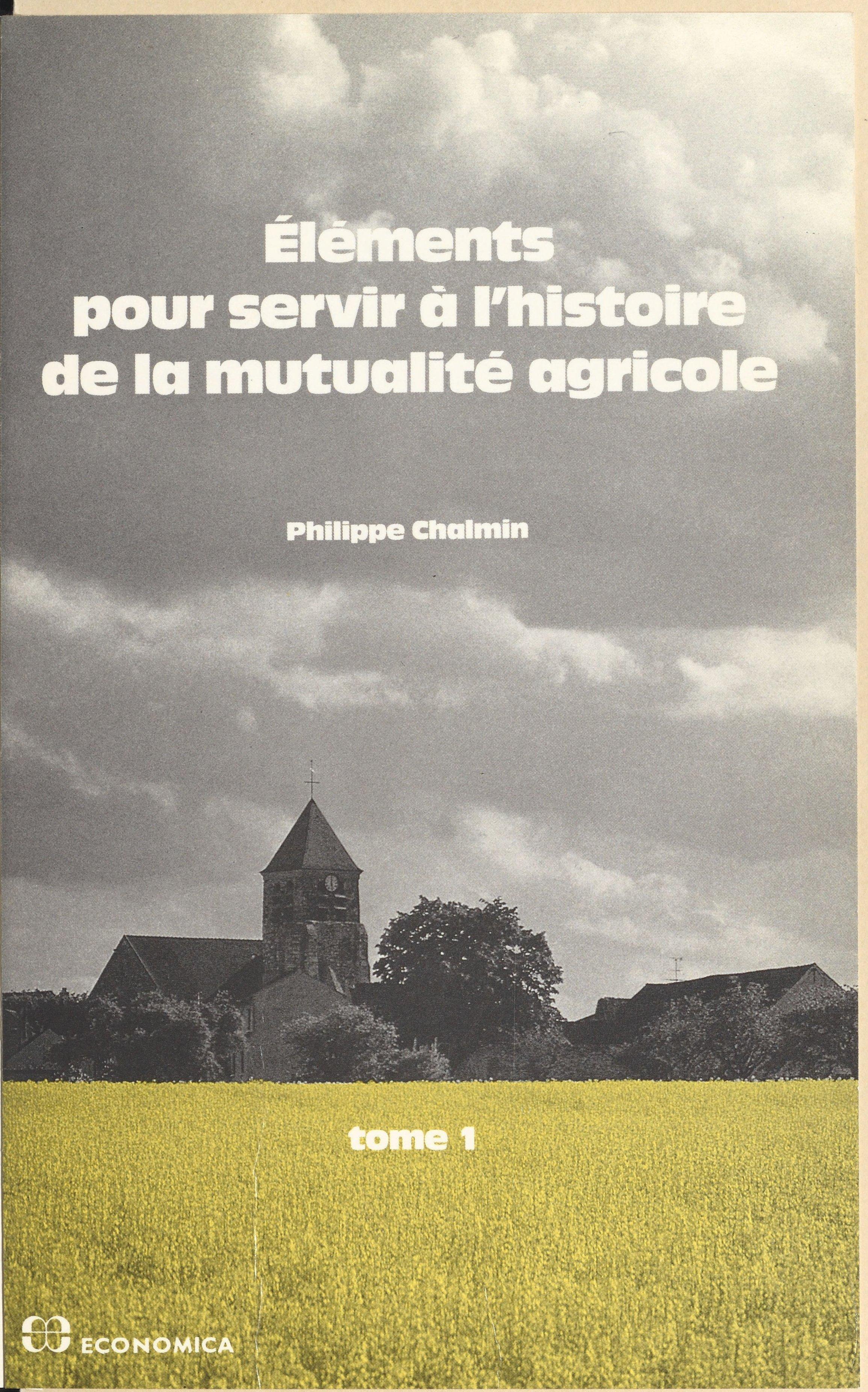 Éléments pour servir à l'histoire de la mutualité agricole (1) : Des origines à 1940
