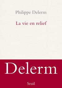 La Vie en relief | Delerm, Philippe. Auteur