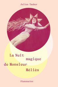 La Nuit magique de Monsieur Méliès | Tauber, Julien (1979-....). Auteur