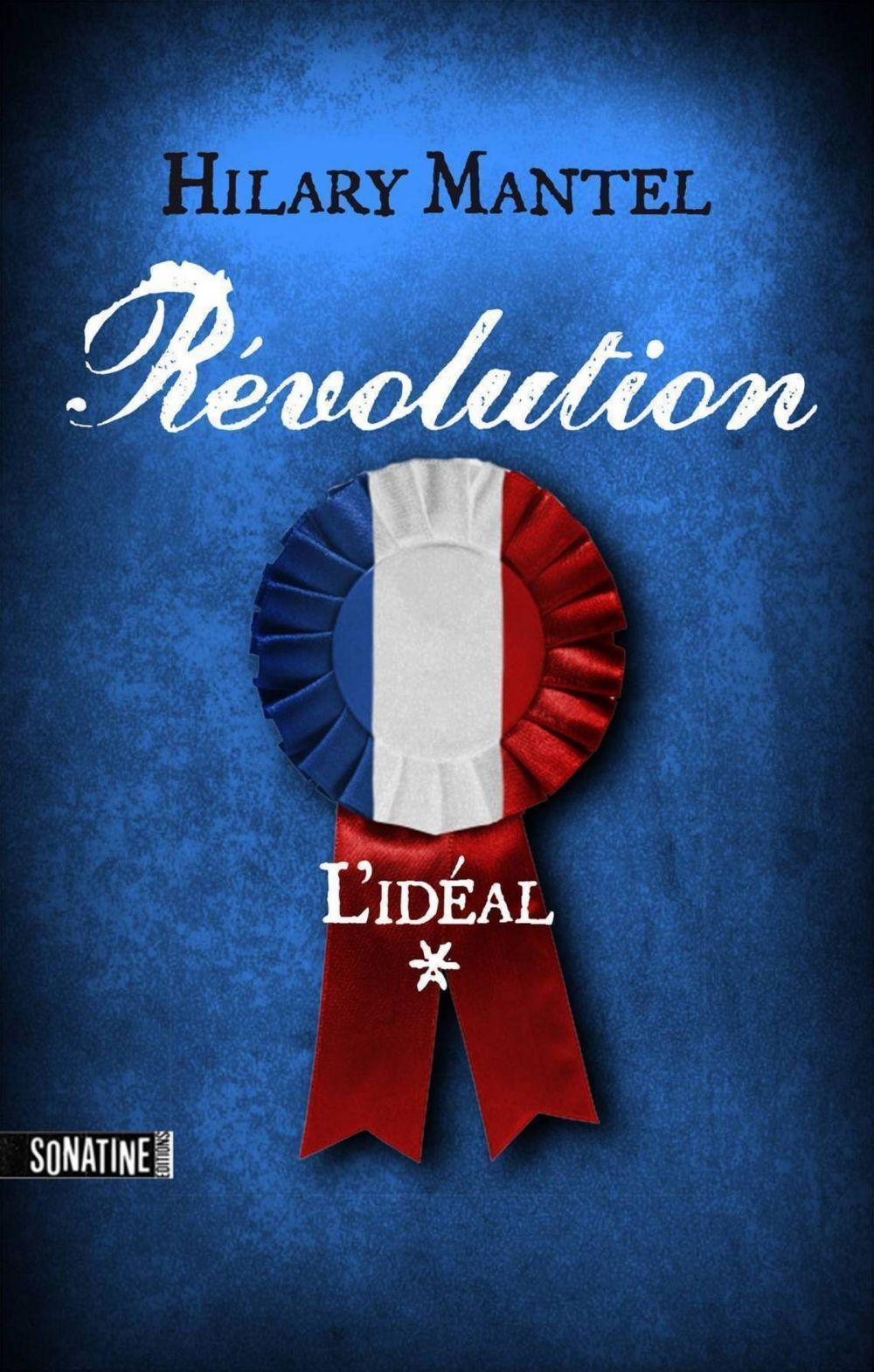 Révolution 1 - L'idéal | Mantel, Hilary (1952-....). Auteur