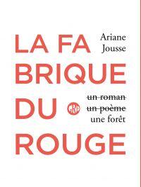 La fabrique du rouge | Jousse, Ariane (1992-....). Auteur