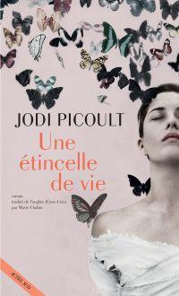 Une étincelle de vie | Picoult, Jodi. Auteur