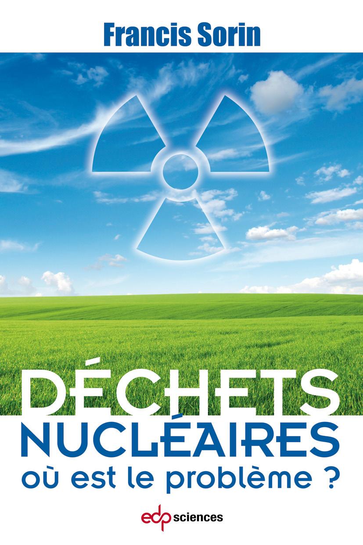 Déchets nucléaires : où est le problème ?