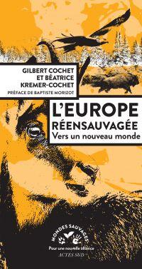L'Europe réensauvagée | Cochet, Gilbert (1954-....). Auteur