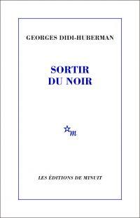 Sortir du noir | Didi-Huberman, Georges (1953-....). Auteur