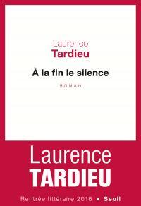 A la fin le silence | Tardieu, Laurence. Auteur