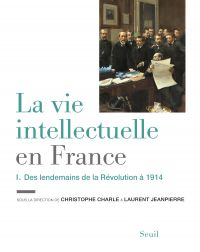 La Vie intellectuelle en France - Tome 1. Des lendemains de la Révolution à 1914 | Collectif, . Auteur