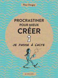 Procrastiner pour mieux créer