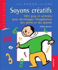 Soyons créatifs ! : 1001 jeux et activités pour développer l'imagination des petits et des grands