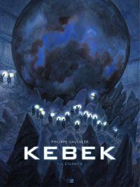 Kebek - Tome 1 - L'Éternité