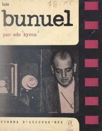 Luis Buñuel | Buñuel, Luis. Auteur