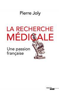 La recherche médicale, une passion française | Joly, Pierre (1930-....). Auteur