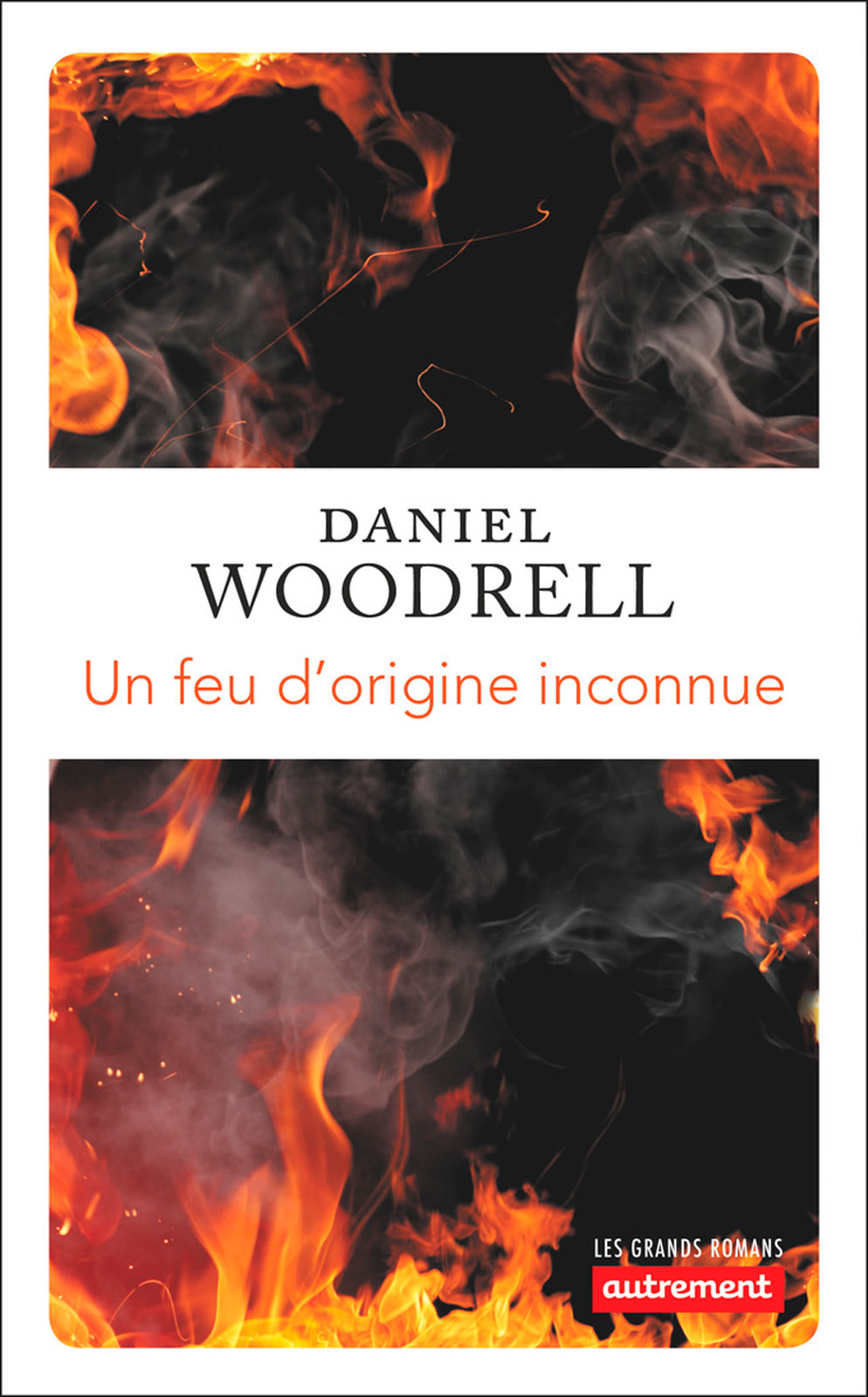 Un feu d'origine inconnu | Woodrell, Daniel