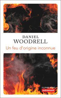 Un feu d'origine inconnu   Woodrell, Daniel