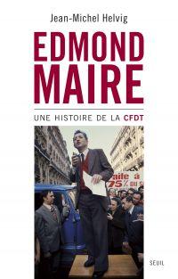 Edmond Maire. Une histoire de la CFDT
