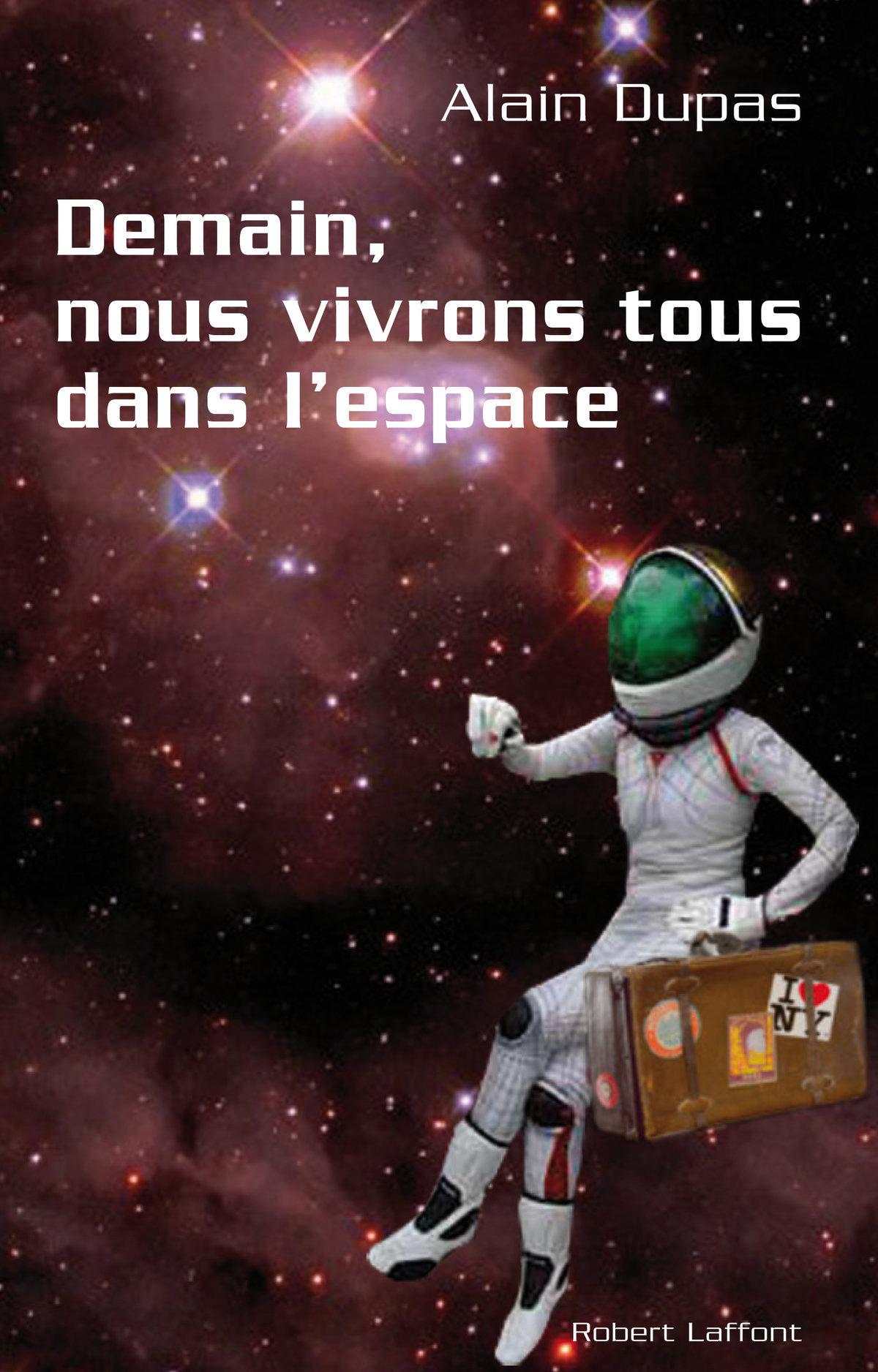 Demain, nous vivrons tous dans l'espace | DUPAS, Alain