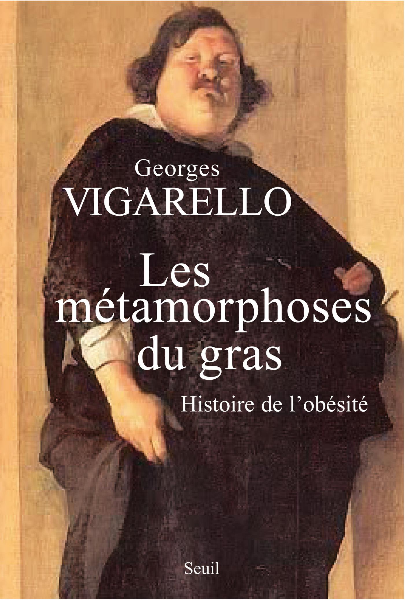 Les Métamorphoses du gras. Histoire de l'obésité. Du Moyen Age au XXe siècle