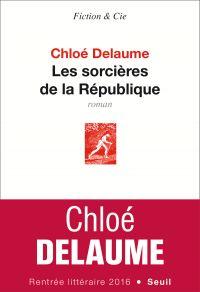 Les sorcières de la République | Delaume, Chloé. Auteur