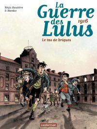 La Guerre des Lulus (Tome 3) - 1916, Le tas de briques | Hautière, Régis. Auteur
