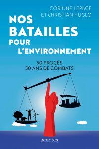 Nos batailles pour l'environnement | Huglo, Christian. Auteur