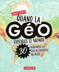 Quand la Géo explique le monde | Sardier, Thibaut. Auteur