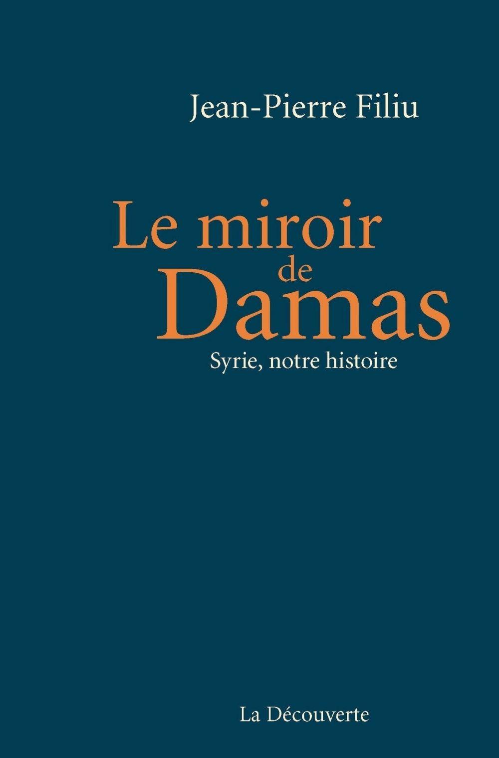 Le miroir de Damas | Filiu, Jean-Pierre (1961-....). Auteur