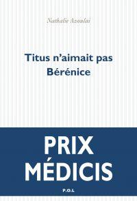 Titus n'aimait pas Bérénice | Azoulai, Nathalie. Auteur