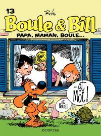 Boule & Bill. Volume 13, Papa, maman, Boule...