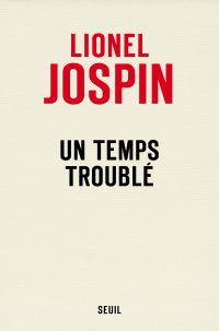 Un temps troublé | Jospin, Lionel. Auteur